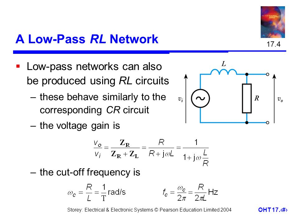 17.4 A Low-Pass RL Network. Low-pass networks can also be produced using RL circuits. these behave similarly to the corresponding CR circuit.