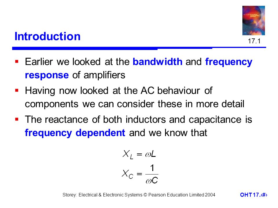 17.1 Introduction. Earlier we looked at the bandwidth and frequency response of amplifiers.