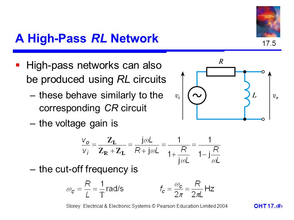 17.5 A High-Pass RL Network. High-pass networks can also be produced using RL circuits. these behave similarly to the corresponding CR circuit.