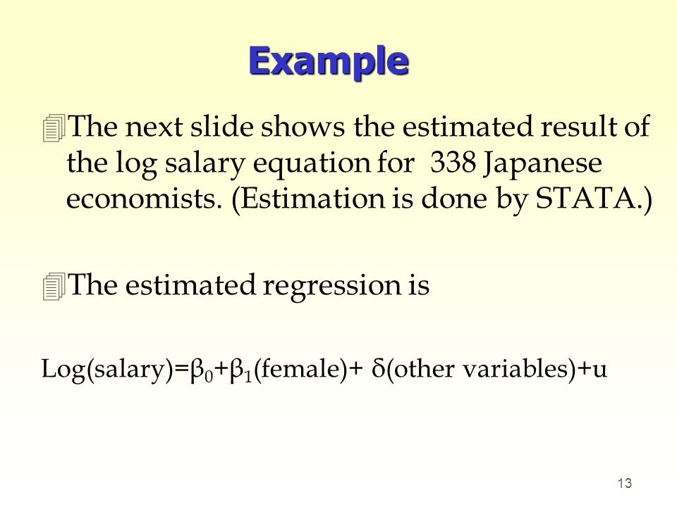 Example The next slide shows the estimated result of the log salary equation for 338 Japanese economists. (Estimation is done by STATA.)