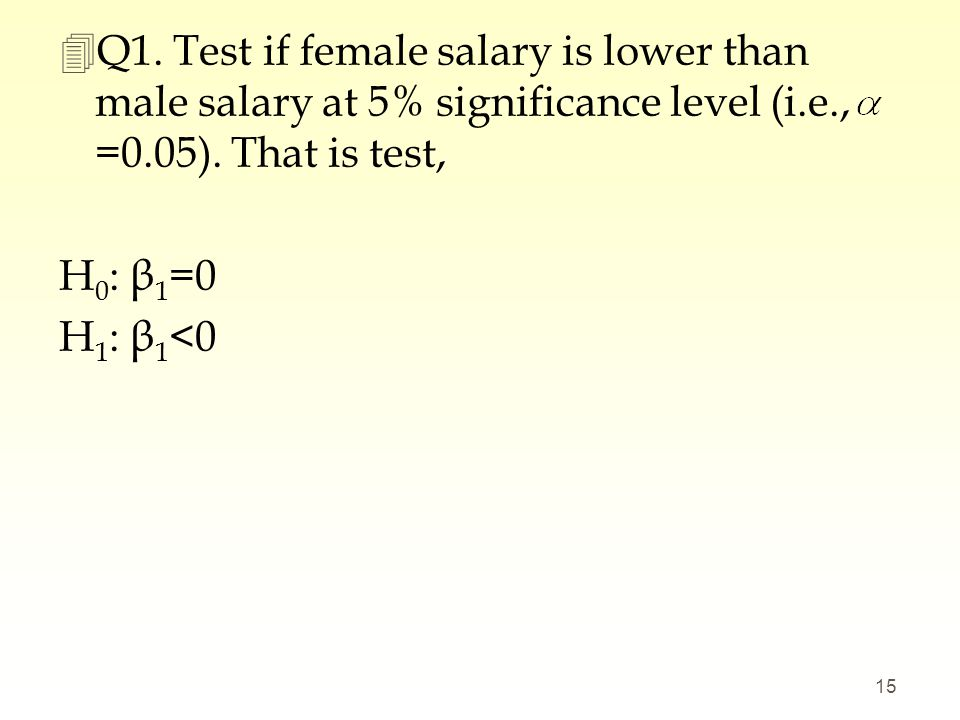 Q1. Test if female salary is lower than male salary at 5% significance level (i.e., =0.05). That is test,