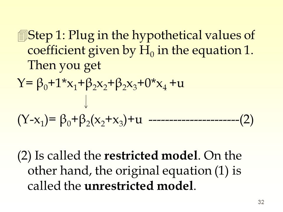Step 1: Plug in the hypothetical values of coefficient given by H0 in the equation 1. Then you get