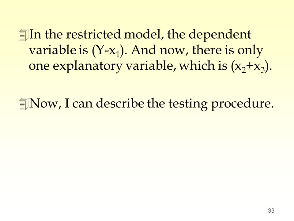 In the restricted model, the dependent variable is (Y-x1)