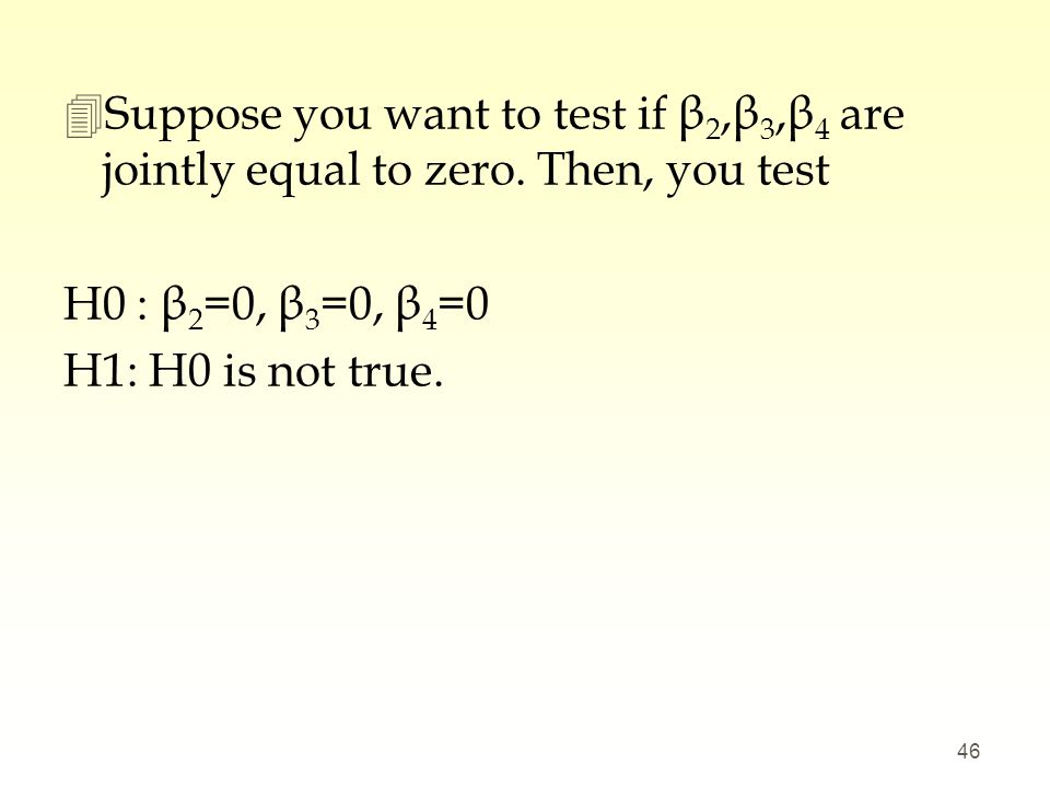 Suppose you want to test if β2,β3,β4 are jointly equal to zero