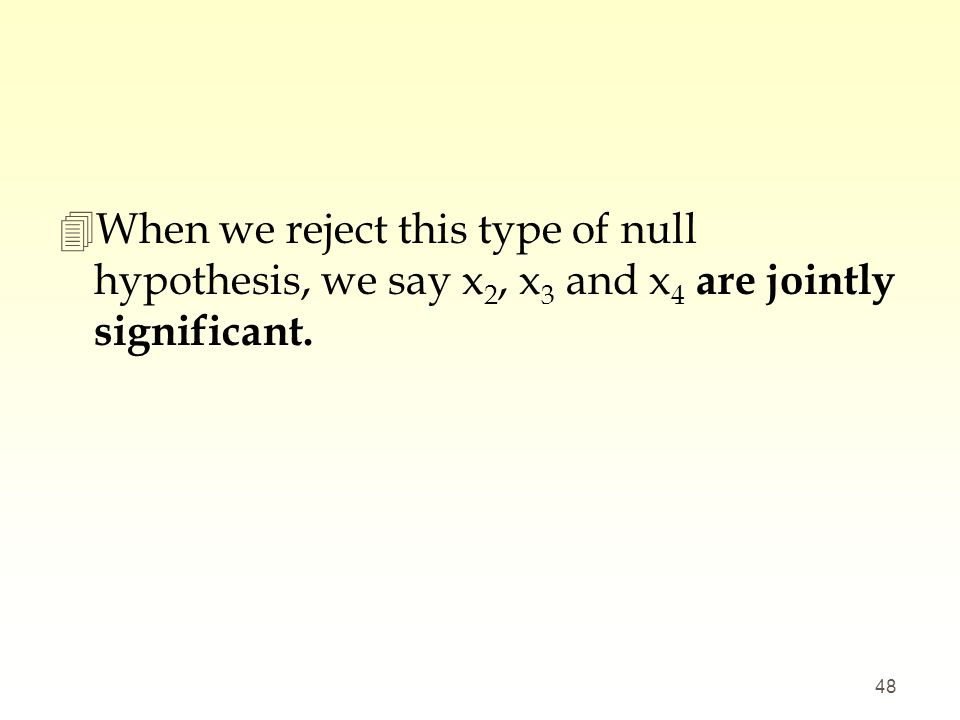 When we reject this type of null hypothesis, we say x2, x3 and x4 are jointly significant.