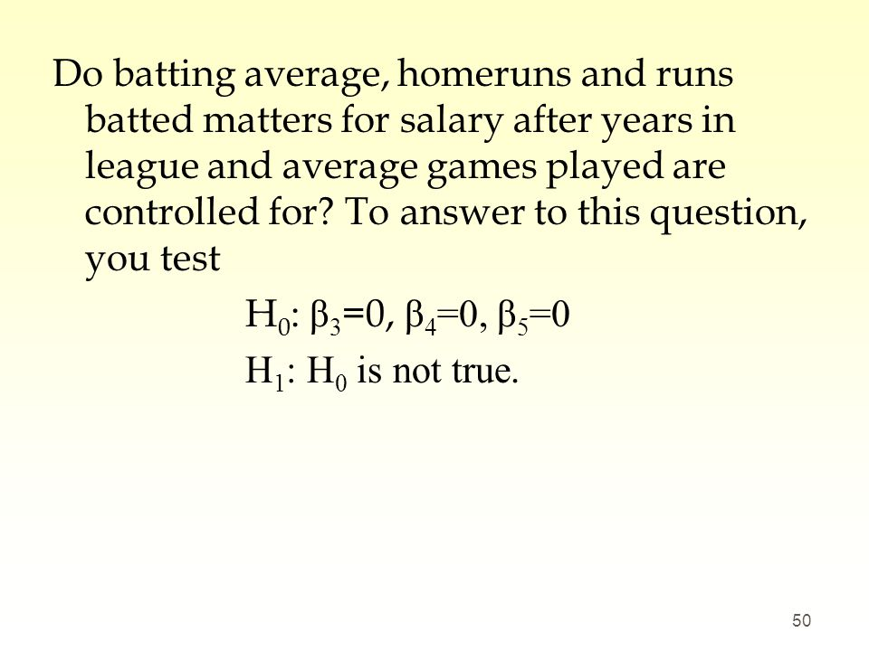 Do batting average, homeruns and runs batted matters for salary after years in league and average games played are controlled for To answer to this question, you test