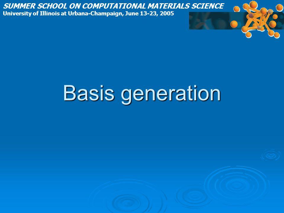Basis generation SUMMER SCHOOL ON COMPUTATIONAL MATERIALS SCIENCE