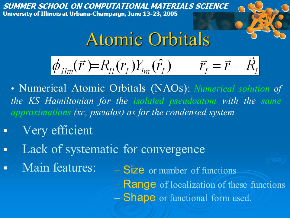 Atomic Orbitals Very efficient Lack of systematic for convergence