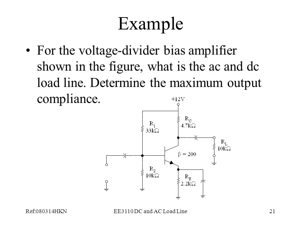 Example For the voltage-divider bias amplifier shown in the figure, what is the ac and dc load line. Determine the maximum output compliance.