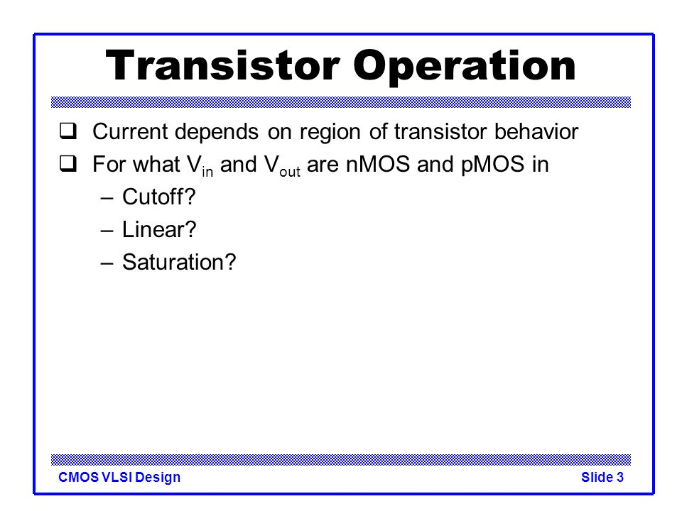 Transistor Operation Current depends on region of transistor behavior