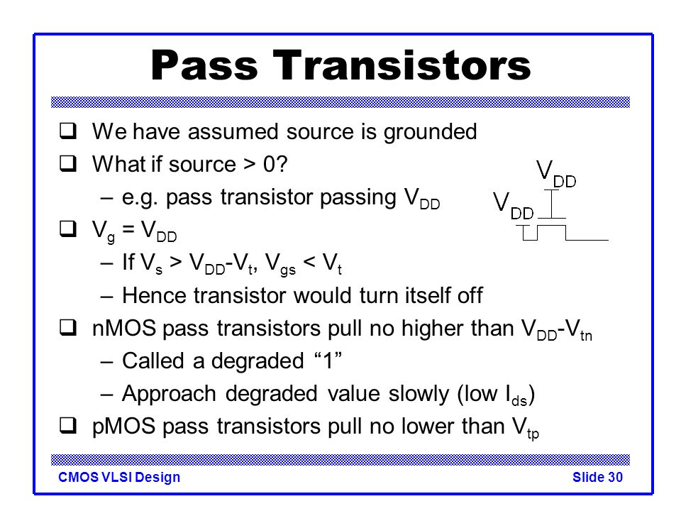 Pass Transistors We have assumed source is grounded
