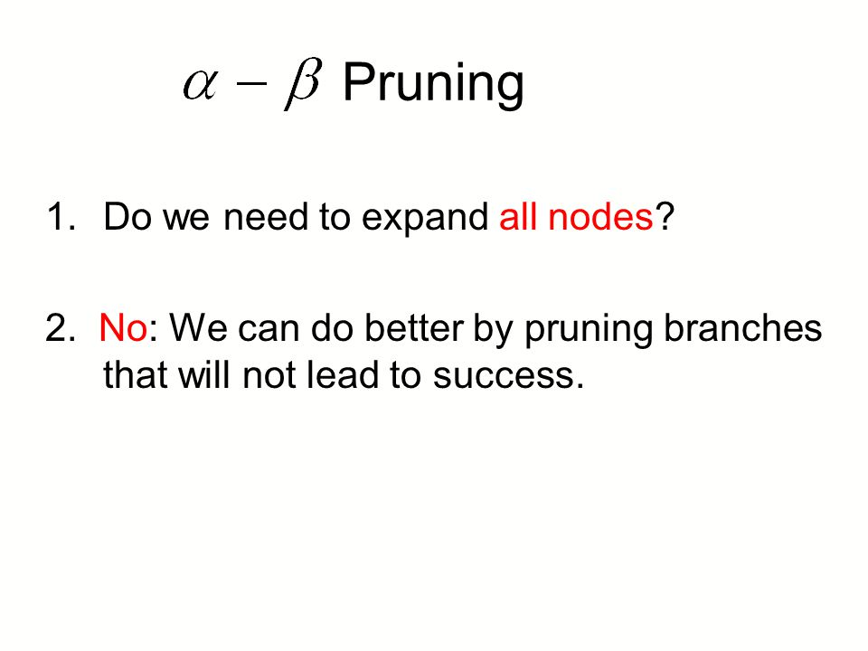 Pruning Do we need to expand all nodes