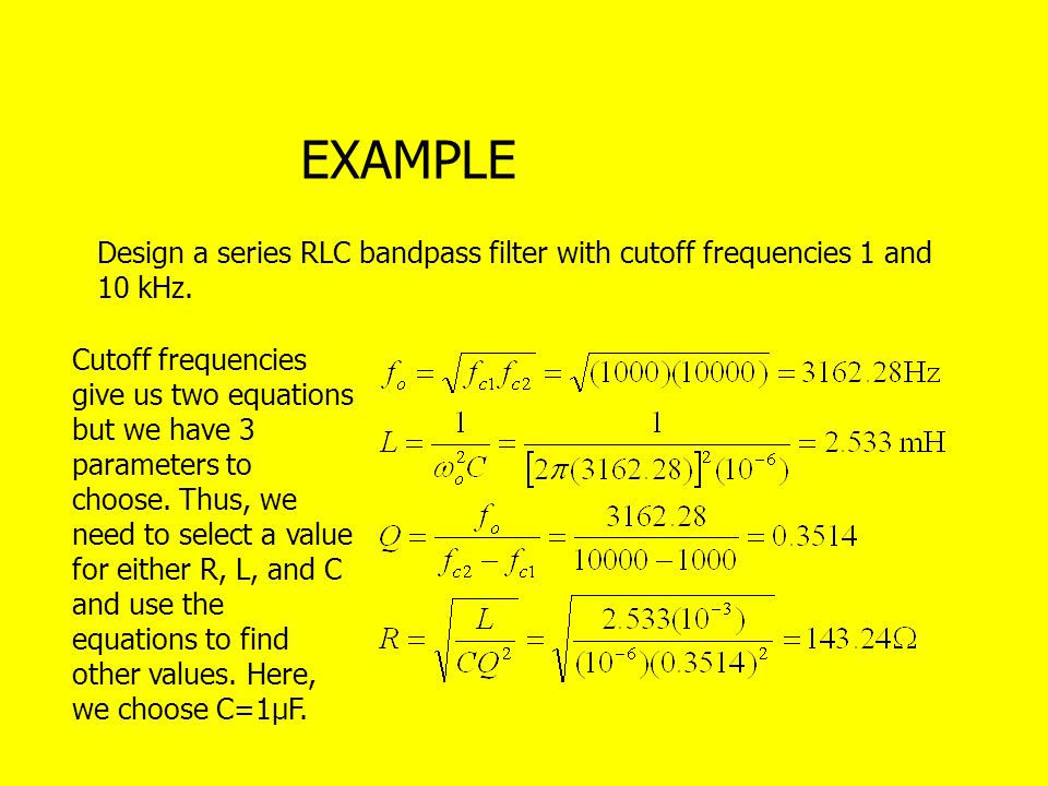 EXAMPLE Design a series RLC bandpass filter with cutoff frequencies 1 and 10 kHz.