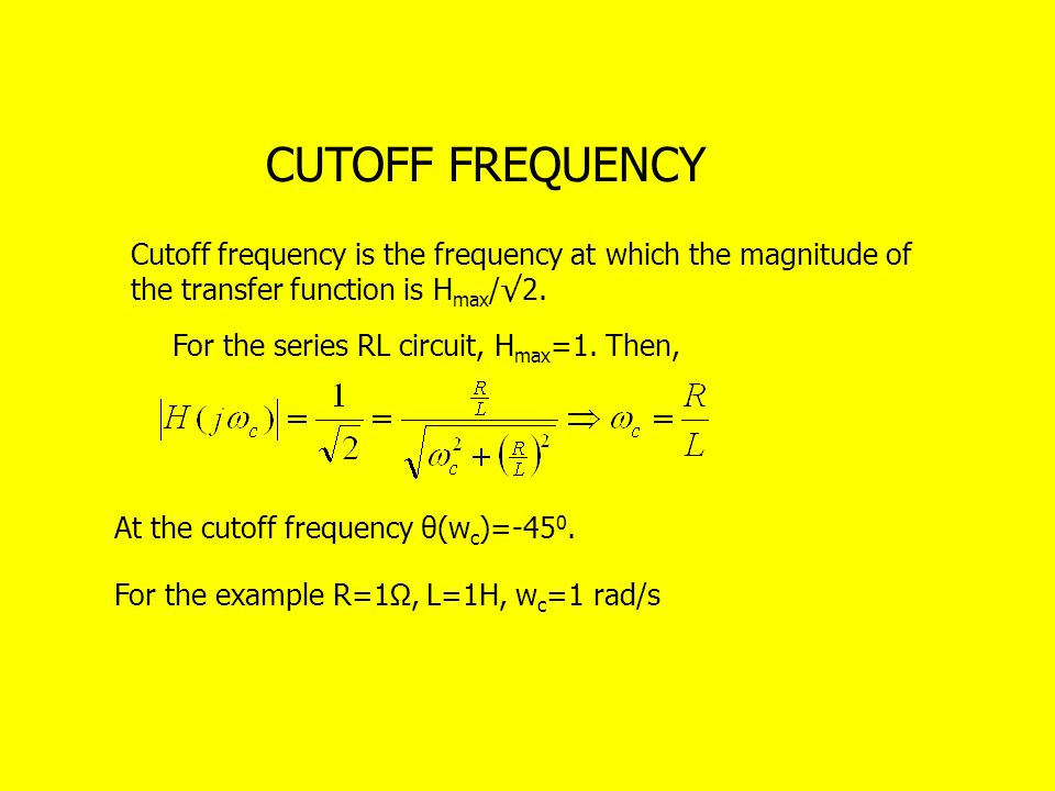 CUTOFF FREQUENCY Cutoff frequency is the frequency at which the magnitude of the transfer function is Hmax/√2.