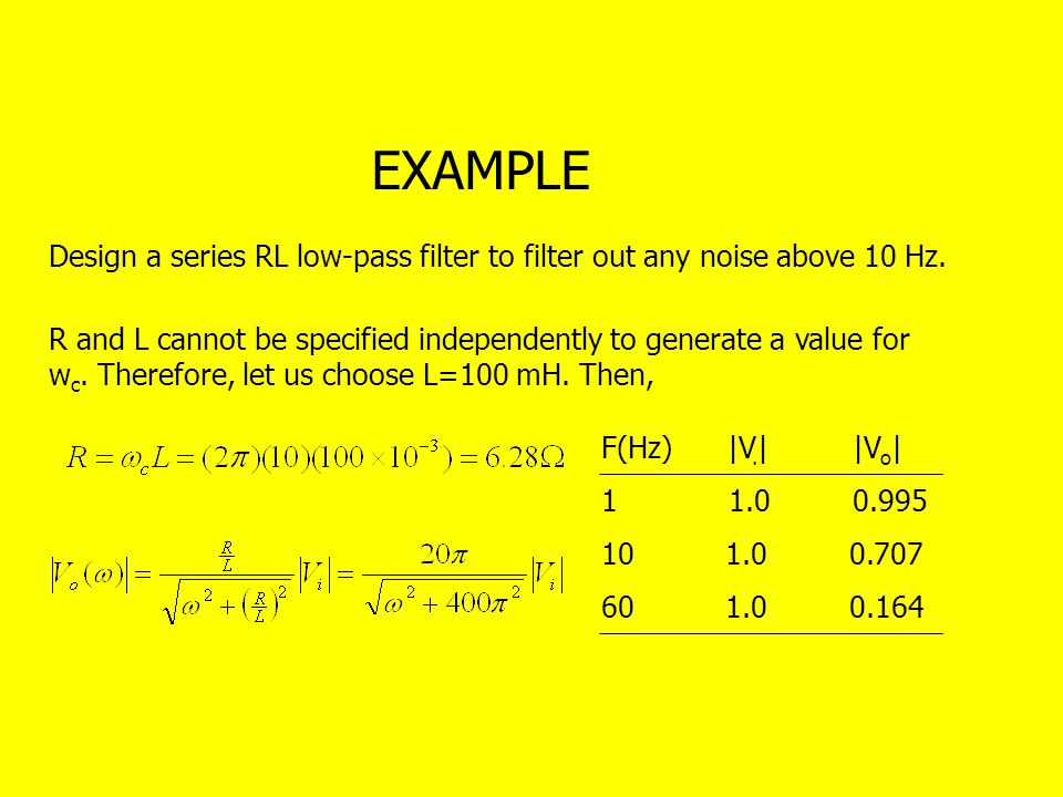 EXAMPLE Design a series RL low-pass filter to filter out any noise above 10 Hz.