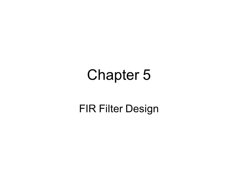 Chapter 5 FIR Filter Design