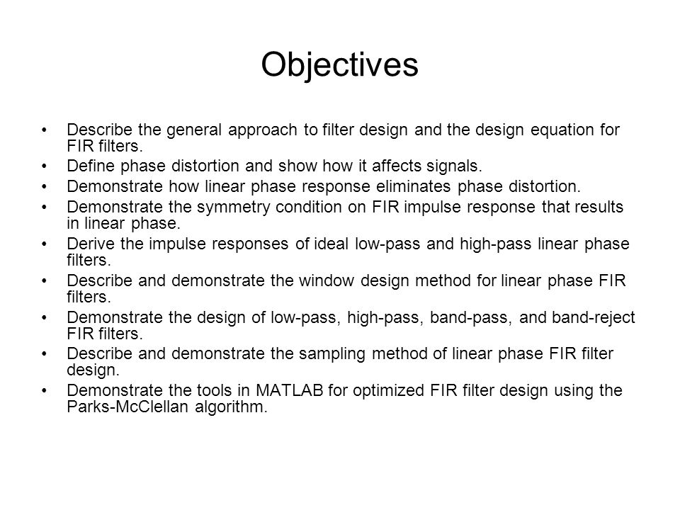 Objectives Describe the general approach to filter design and the design equation for FIR filters.
