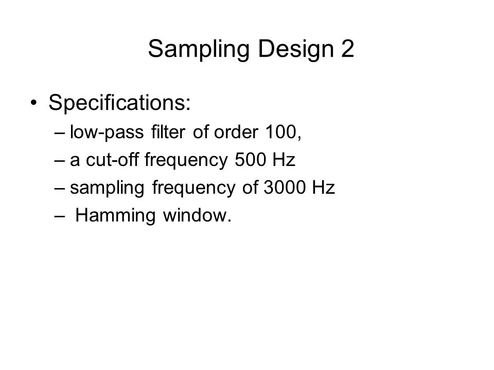 Sampling Design 2 Specifications: low-pass filter of order 100,