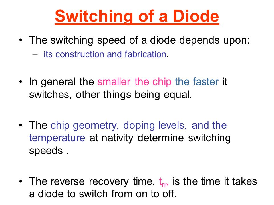 Switching of a Diode The switching speed of a diode depends upon: