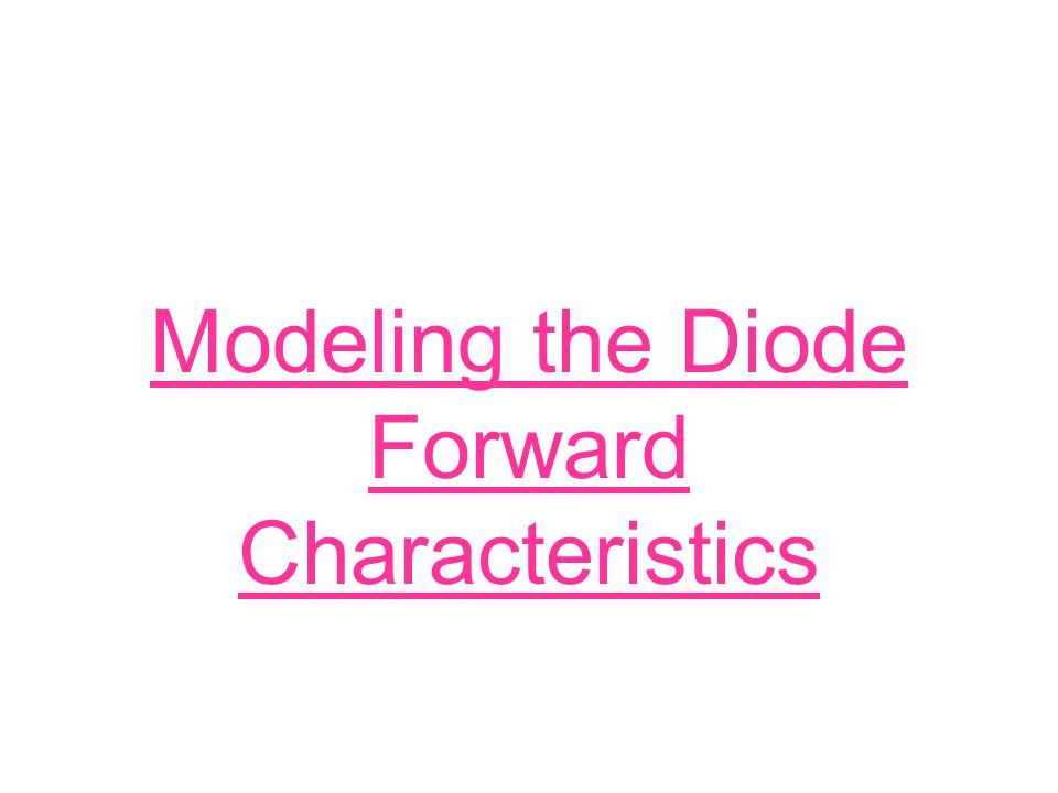 Modeling the Diode Forward Characteristics