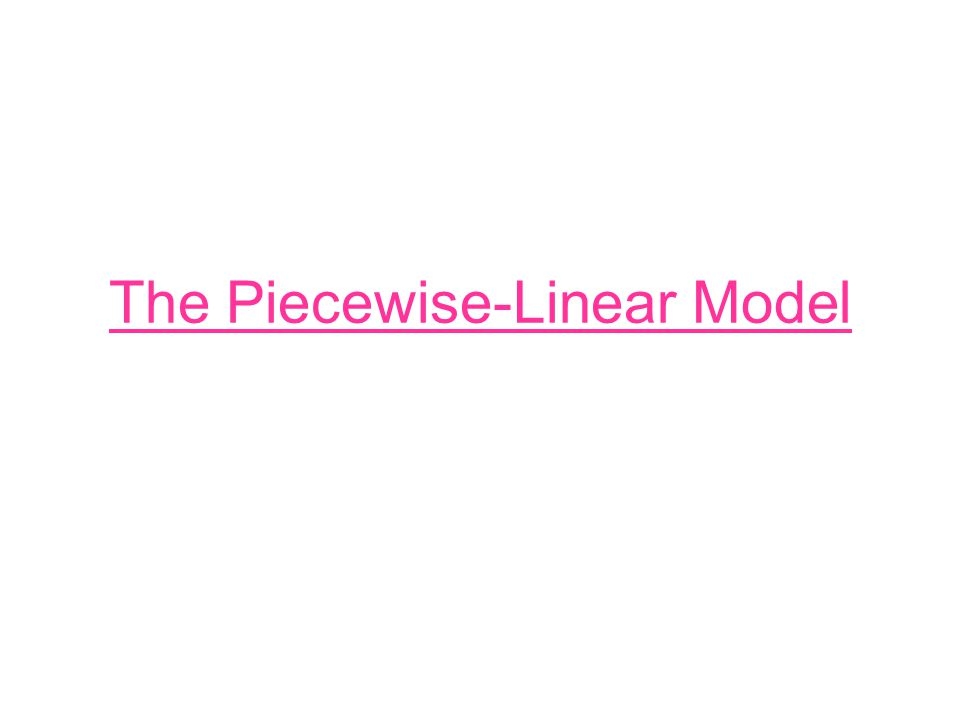 The Piecewise-Linear Model