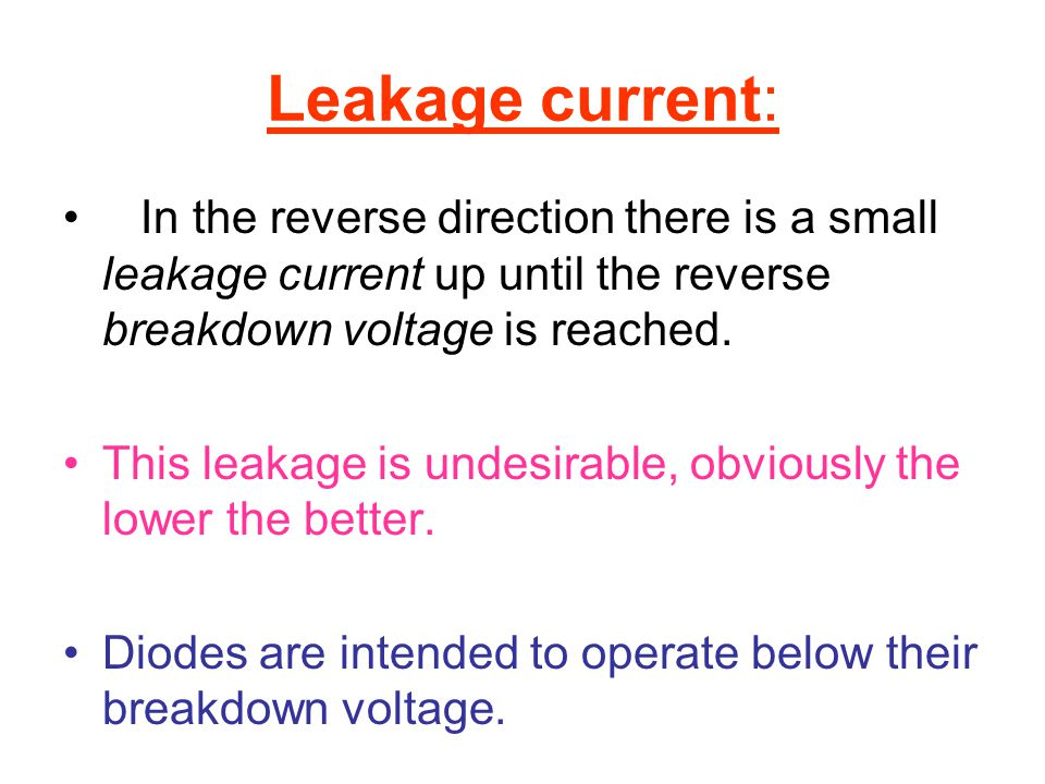 Leakage current: In the reverse direction there is a small leakage current up until the reverse breakdown voltage is reached.