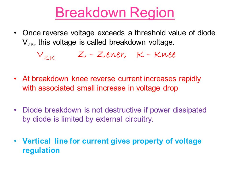 Breakdown Region Once reverse voltage exceeds a threshold value of diode VZK, this voltage is called breakdown voltage.