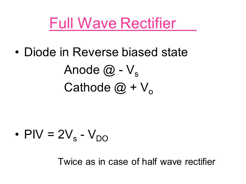 Full Wave Rectifier Diode in Reverse biased state Anode @ - Vs