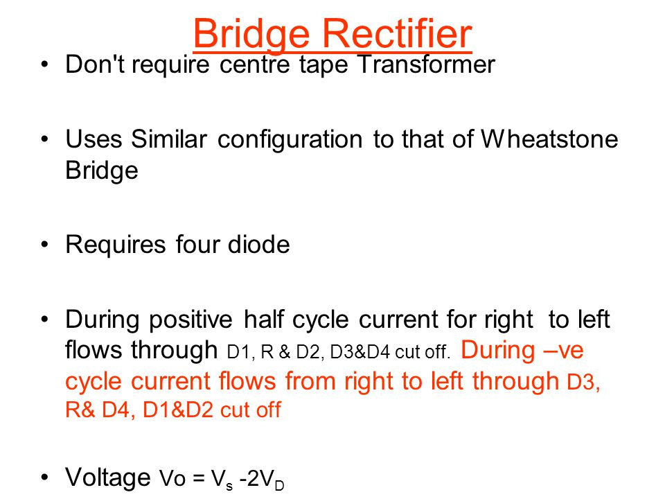 Bridge Rectifier Don t require centre tape Transformer