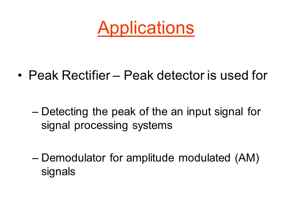 Applications Peak Rectifier – Peak detector is used for