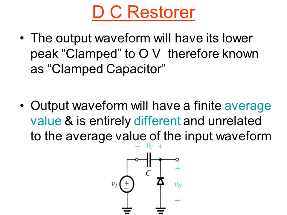 D C Restorer The output waveform will have its lower peak Clamped to O V therefore known as Clamped Capacitor