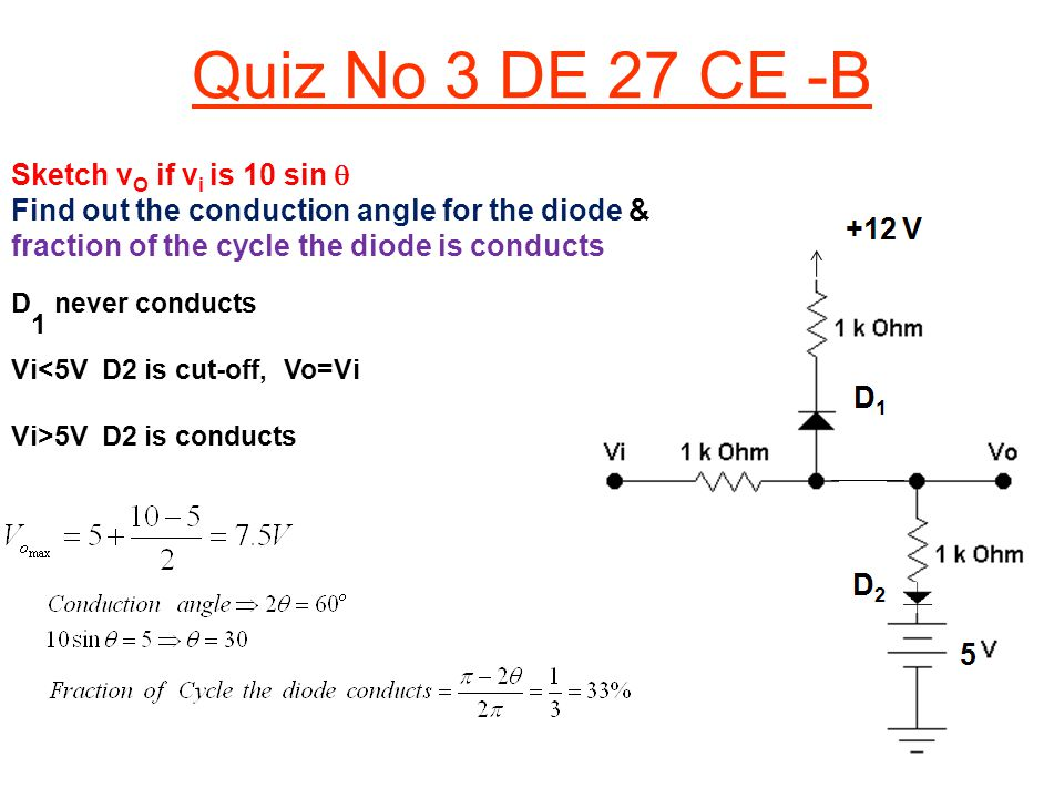 Quiz No 3 DE 27 CE -B D1 never conducts Vi<5V D2 is cut-off, Vo=Vi