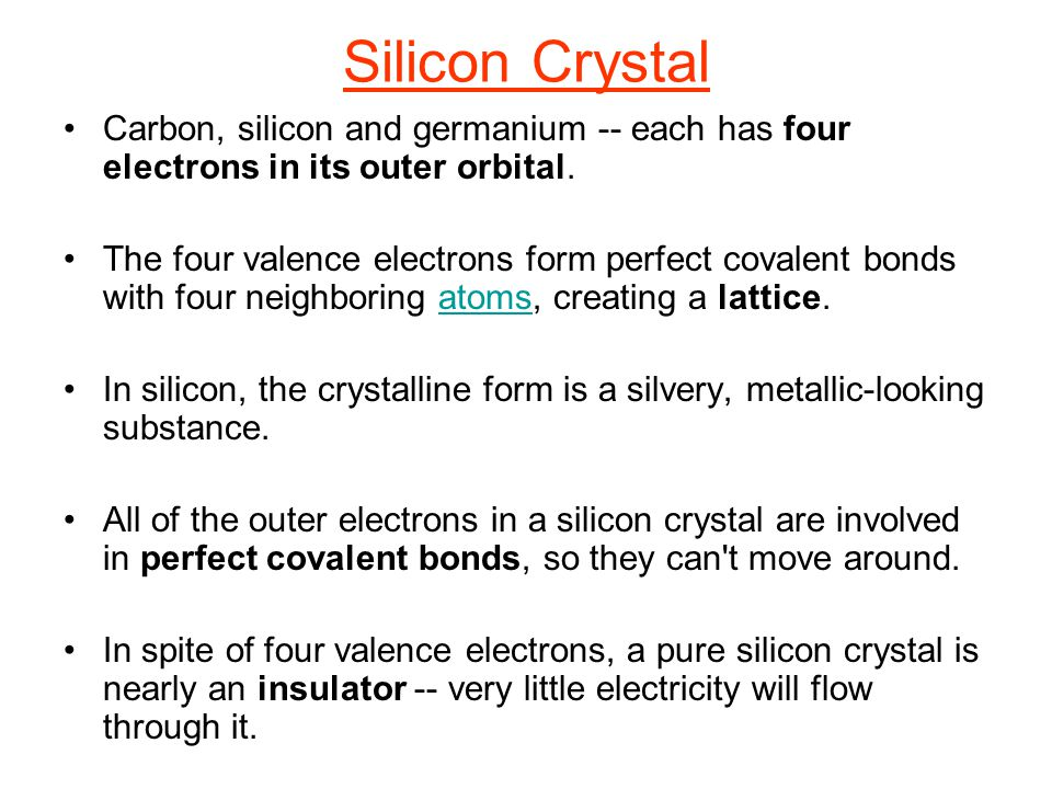 Silicon Crystal Carbon, silicon and germanium -- each has four electrons in its outer orbital.