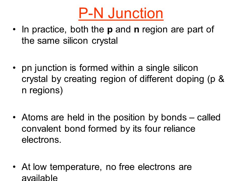 P-N Junction In practice, both the p and n region are part of the same silicon crystal.