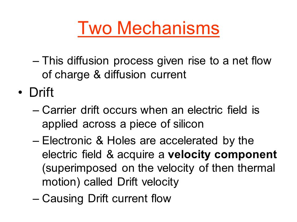 Two Mechanisms This diffusion process given rise to a net flow of charge & diffusion current. Drift.