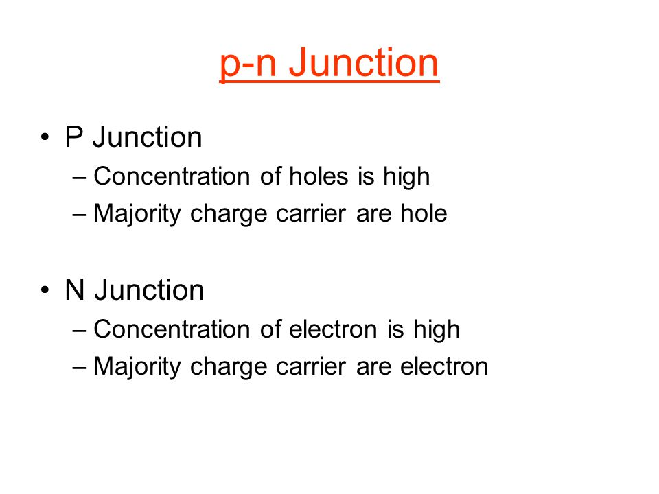 p-n Junction P Junction N Junction Concentration of holes is high