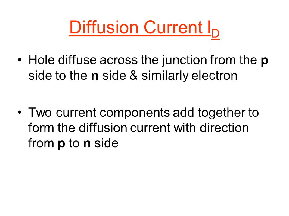 Diffusion Current ID Hole diffuse across the junction from the p side to the n side & similarly electron.