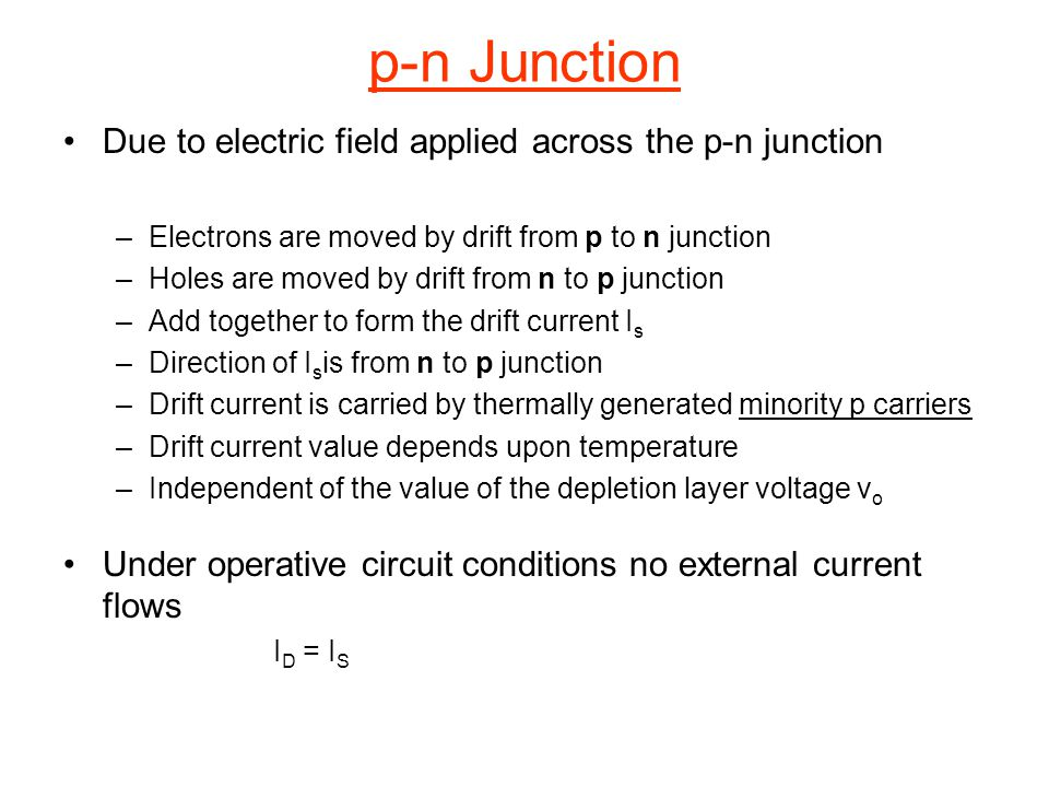 p-n Junction Due to electric field applied across the p-n junction