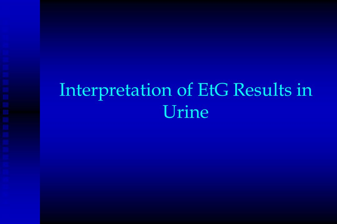 Interpretation of EtG Results in Urine