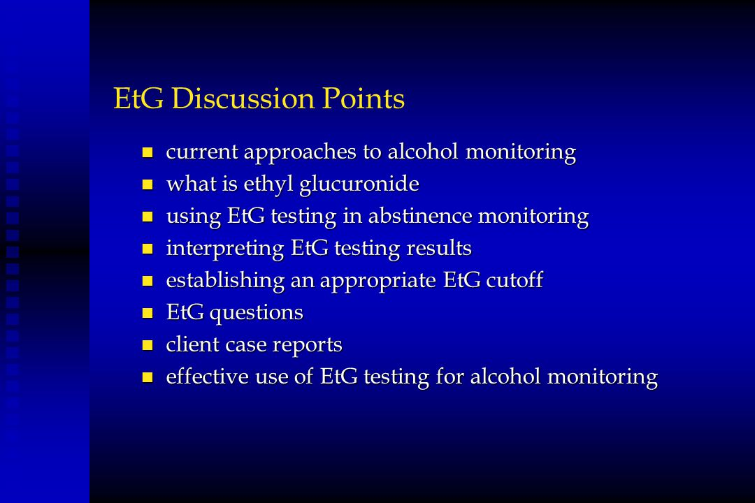 EtG Discussion Points current approaches to alcohol monitoring