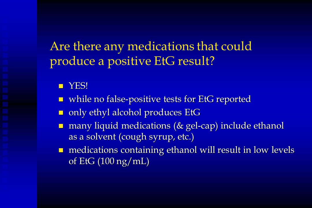 Are there any medications that could produce a positive EtG result