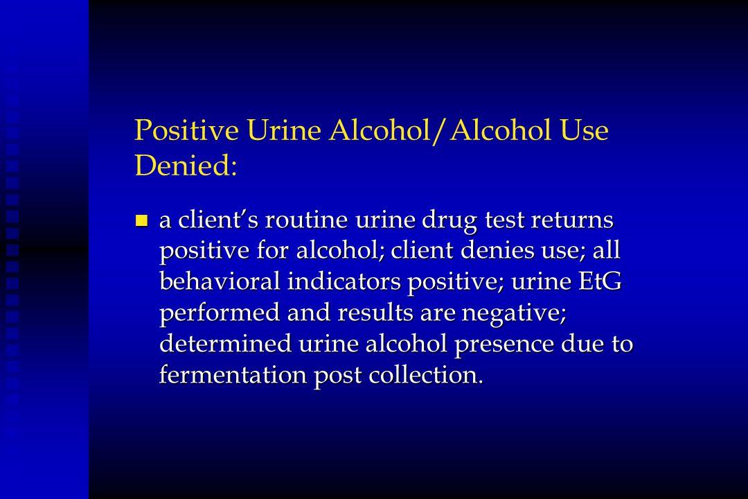 Positive Urine Alcohol/Alcohol Use Denied: