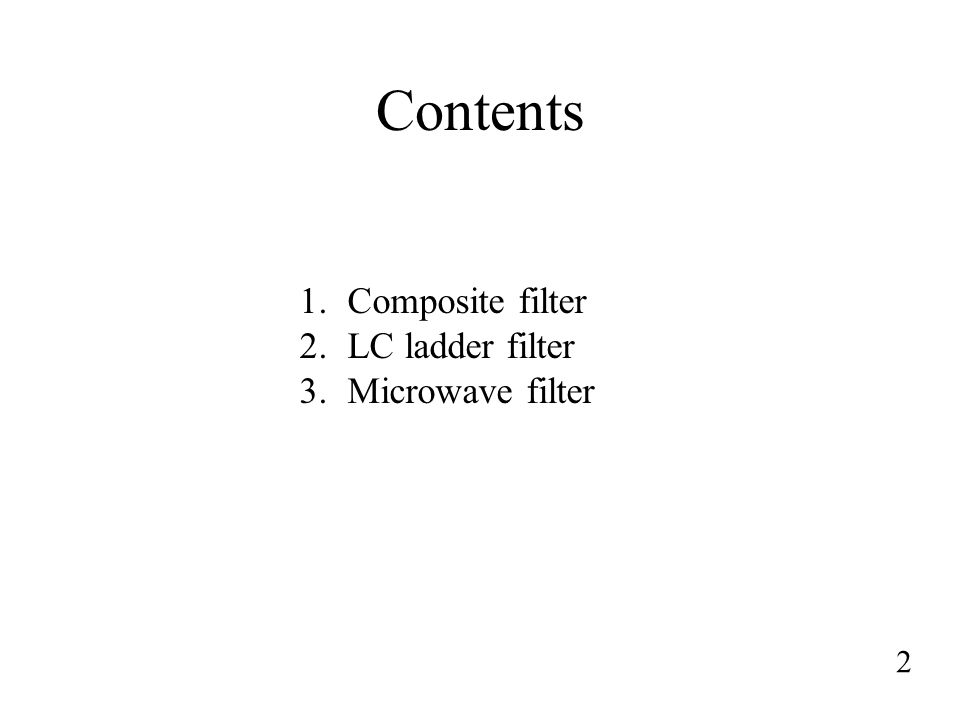 Contents Composite filter LC ladder filter Microwave filter 2