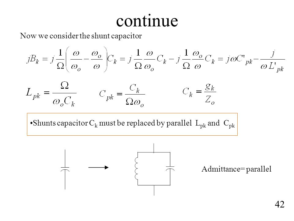 continue 42 Now we consider the shunt capacitor