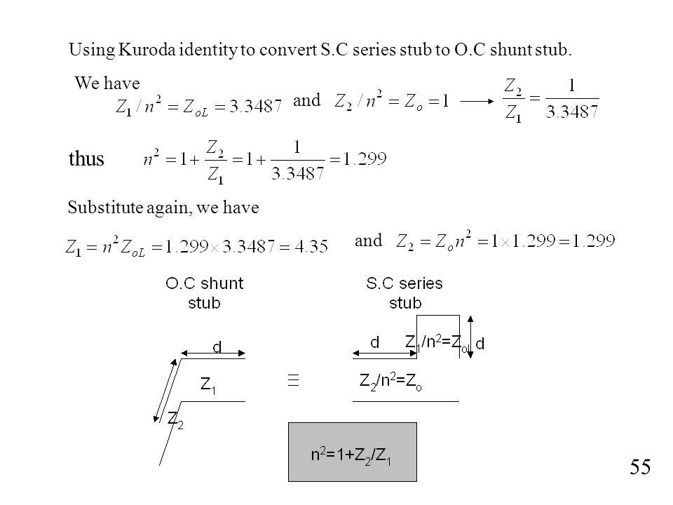 Using Kuroda identity to convert S.C series stub to O.C shunt stub.