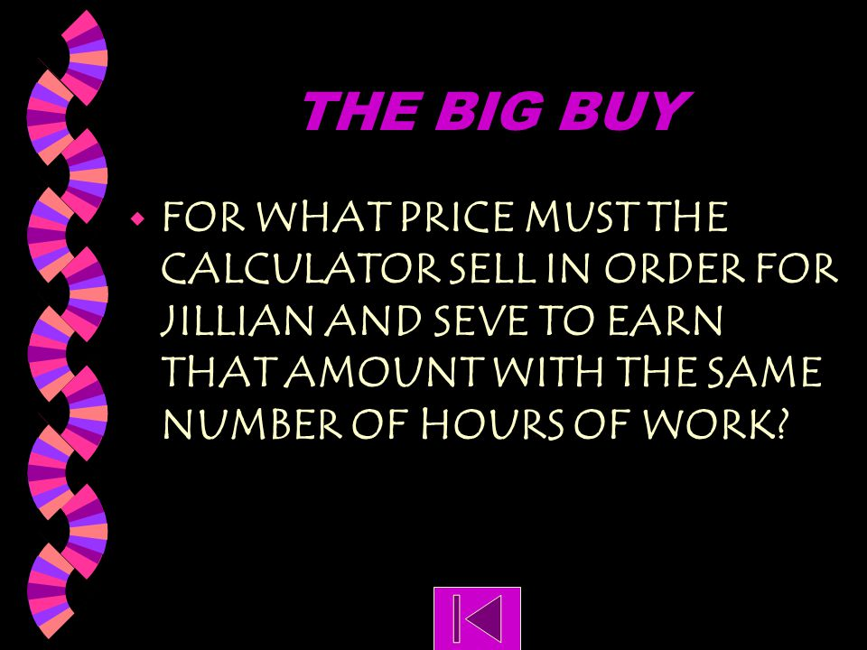 THE BIG BUY FOR WHAT PRICE MUST THE CALCULATOR SELL IN ORDER FOR JILLIAN AND SEVE TO EARN THAT AMOUNT WITH THE SAME NUMBER OF HOURS OF WORK
