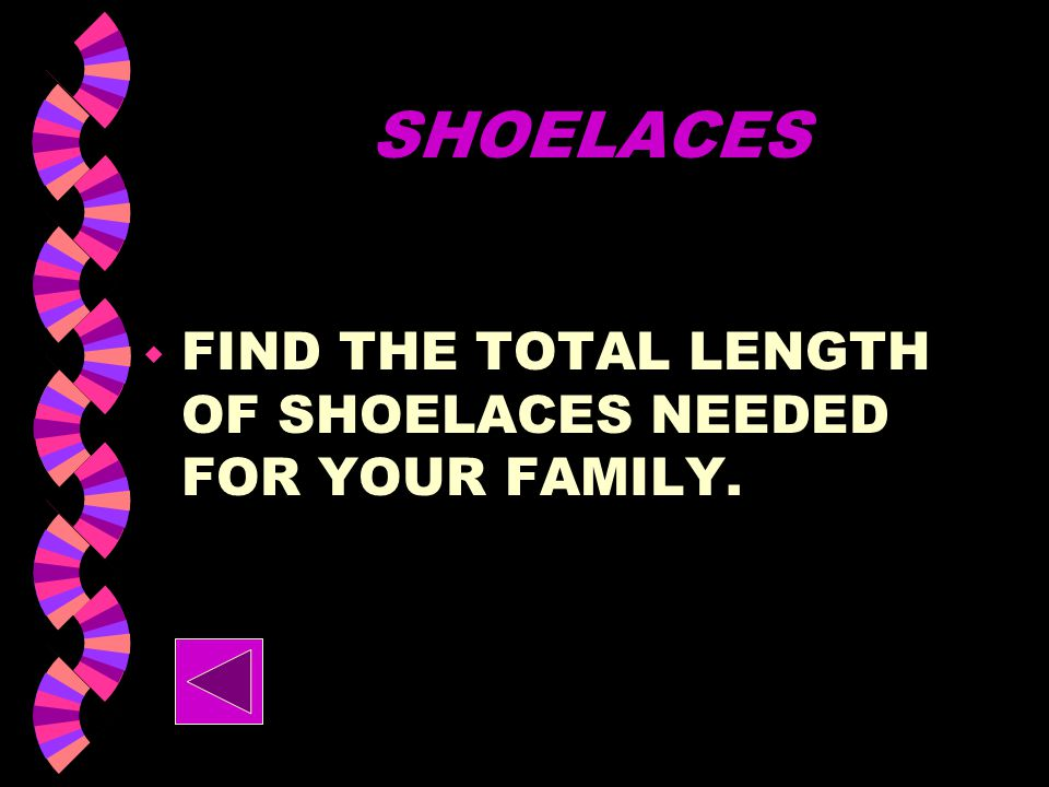 SHOELACES FIND THE TOTAL LENGTH OF SHOELACES NEEDED FOR YOUR FAMILY.