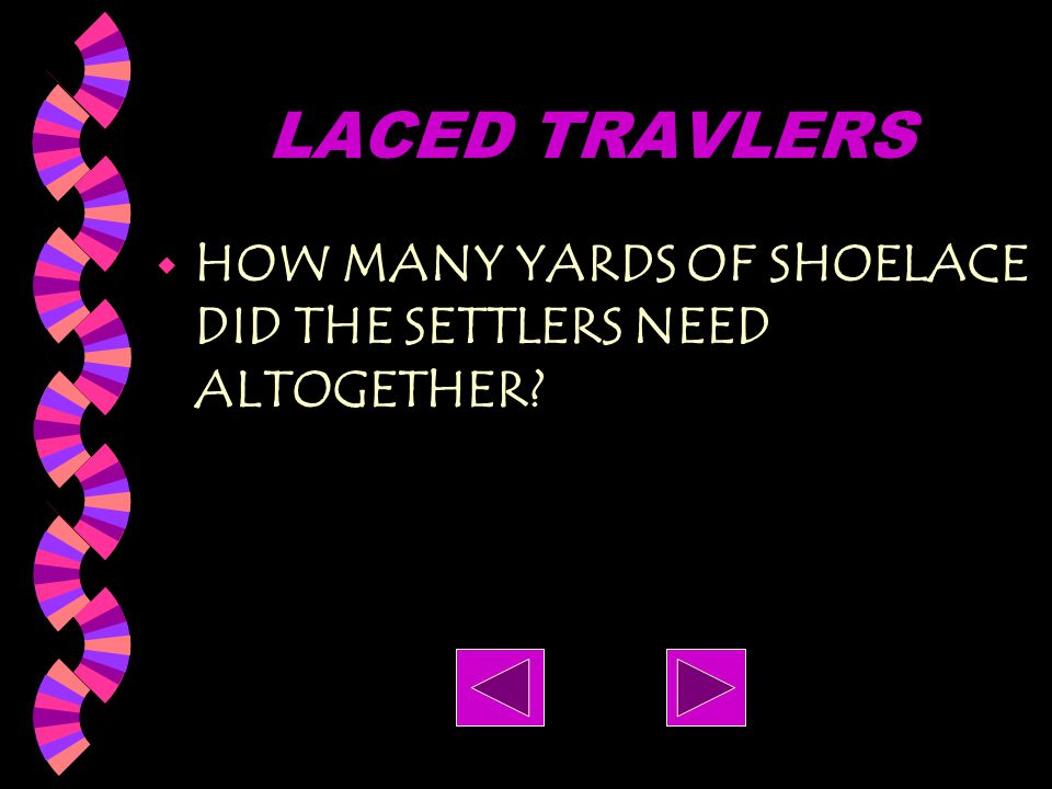 LACED TRAVLERS HOW MANY YARDS OF SHOELACE DID THE SETTLERS NEED ALTOGETHER
