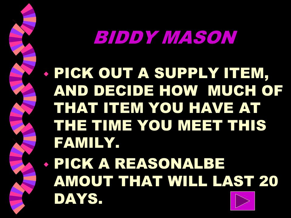 BIDDY MASON PICK OUT A SUPPLY ITEM, AND DECIDE HOW MUCH OF THAT ITEM YOU HAVE AT THE TIME YOU MEET THIS FAMILY.