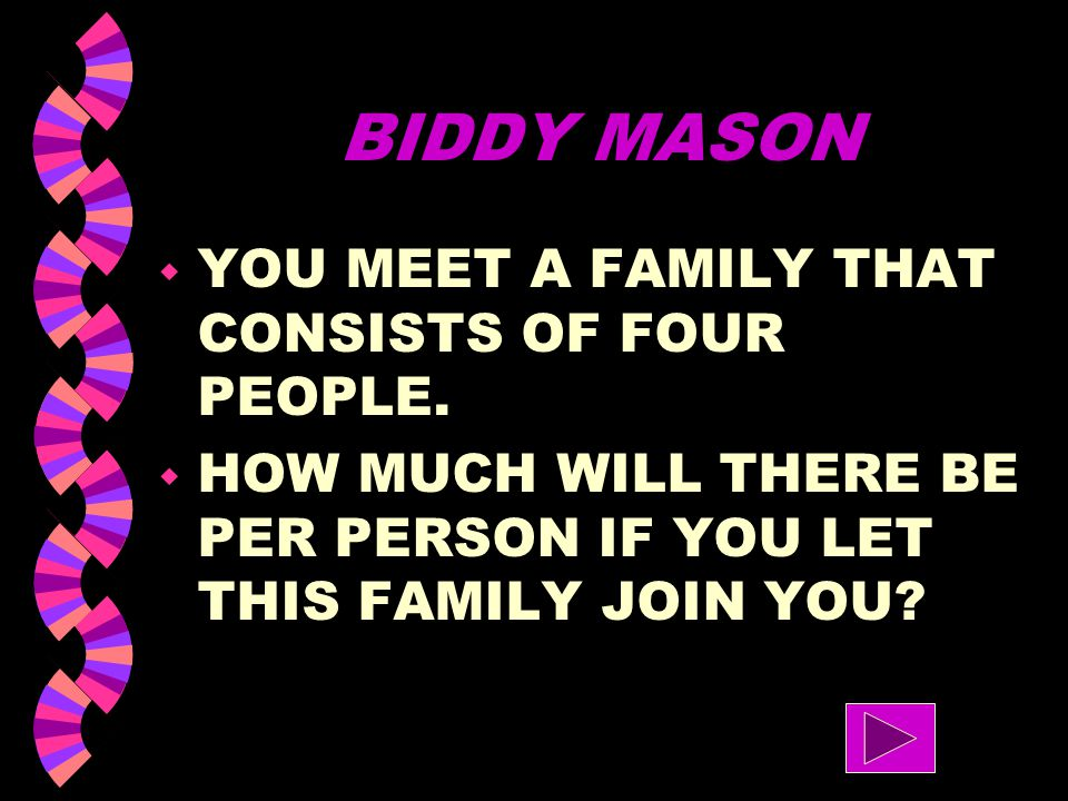 BIDDY MASON YOU MEET A FAMILY THAT CONSISTS OF FOUR PEOPLE.